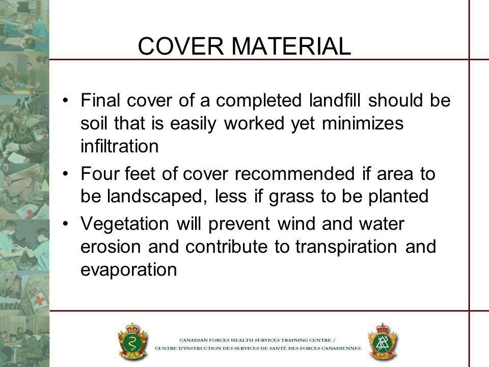 COVER MATERIAL Final cover of a completed landfill should be soil that is easily worked yet minimizes infiltration.
