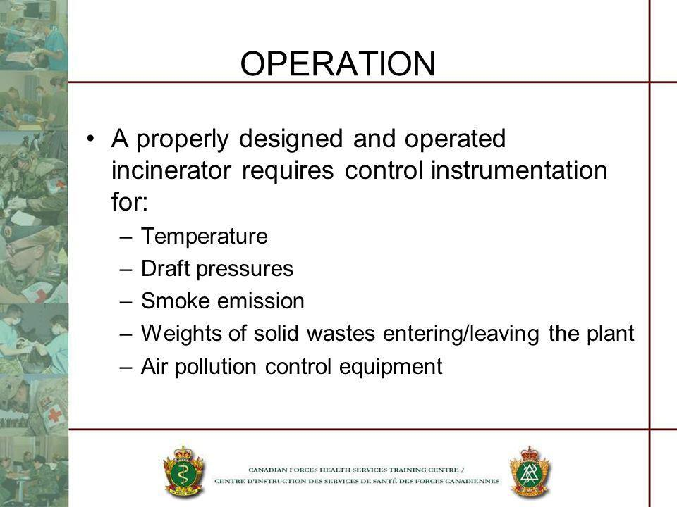 OPERATION A properly designed and operated incinerator requires control instrumentation for: Temperature.