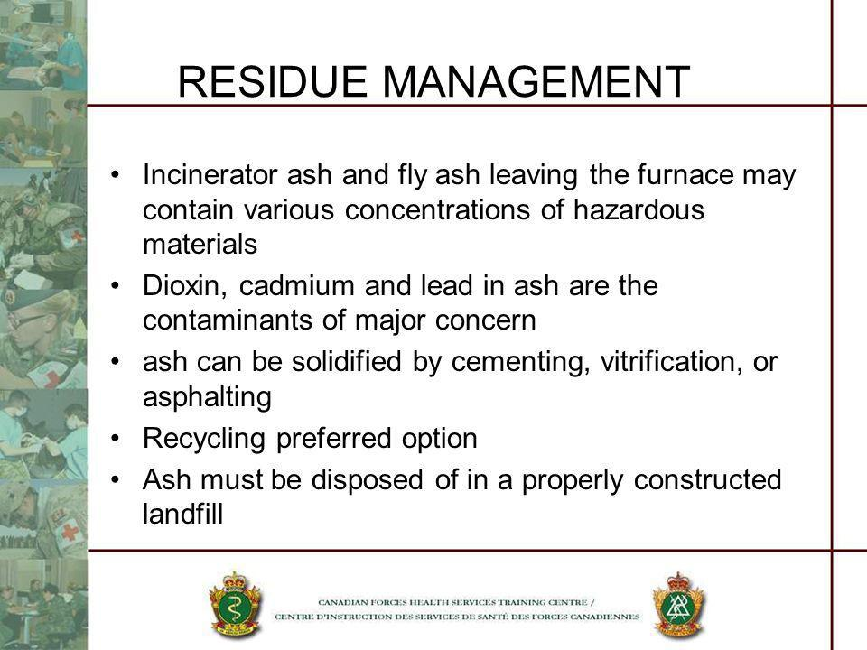 RESIDUE MANAGEMENT Incinerator ash and fly ash leaving the furnace may contain various concentrations of hazardous materials.