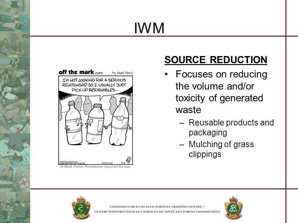 IWM SOURCE REDUCTION. Focuses on reducing the volume and/or toxicity of generated waste. Reusable products and packaging.