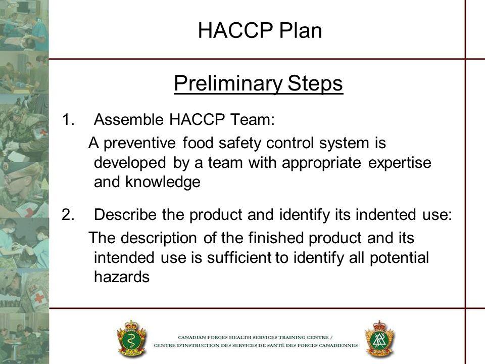 HACCP Plan Preliminary Steps Assemble HACCP Team: