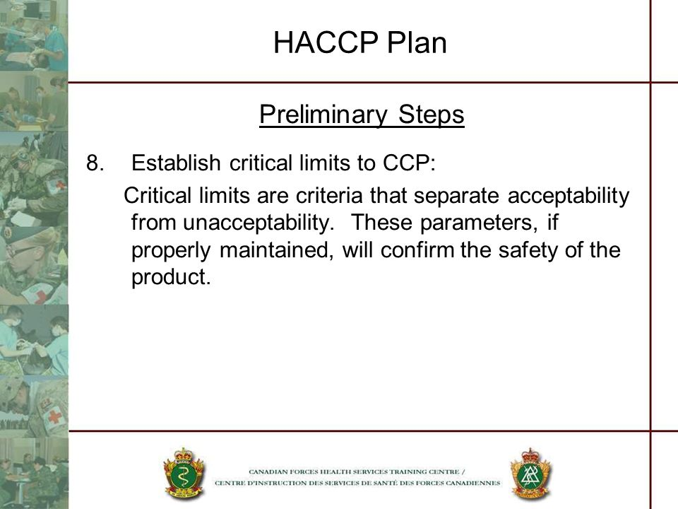 HACCP Plan Preliminary Steps Establish critical limits to CCP: