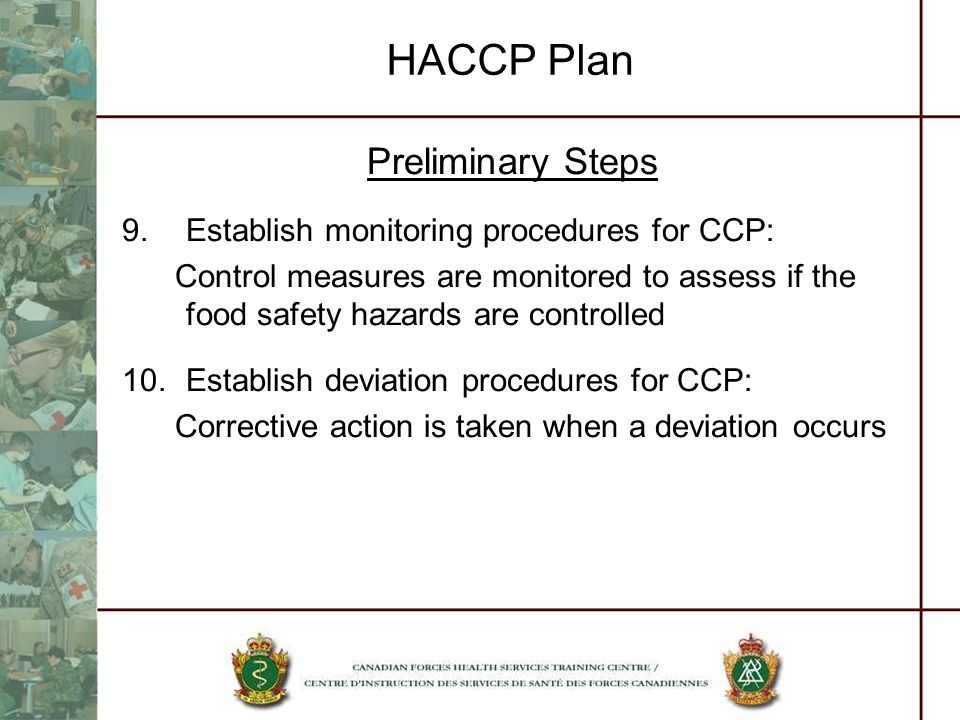 HACCP Plan Preliminary Steps Establish monitoring procedures for CCP: