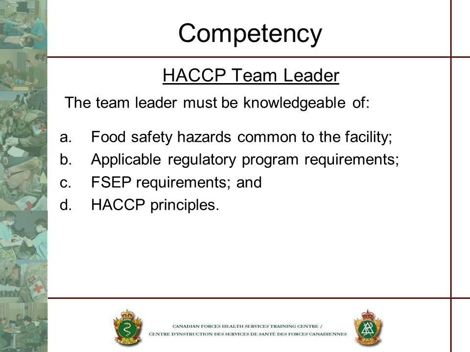 Competency HACCP Team Leader The team leader must be knowledgeable of: