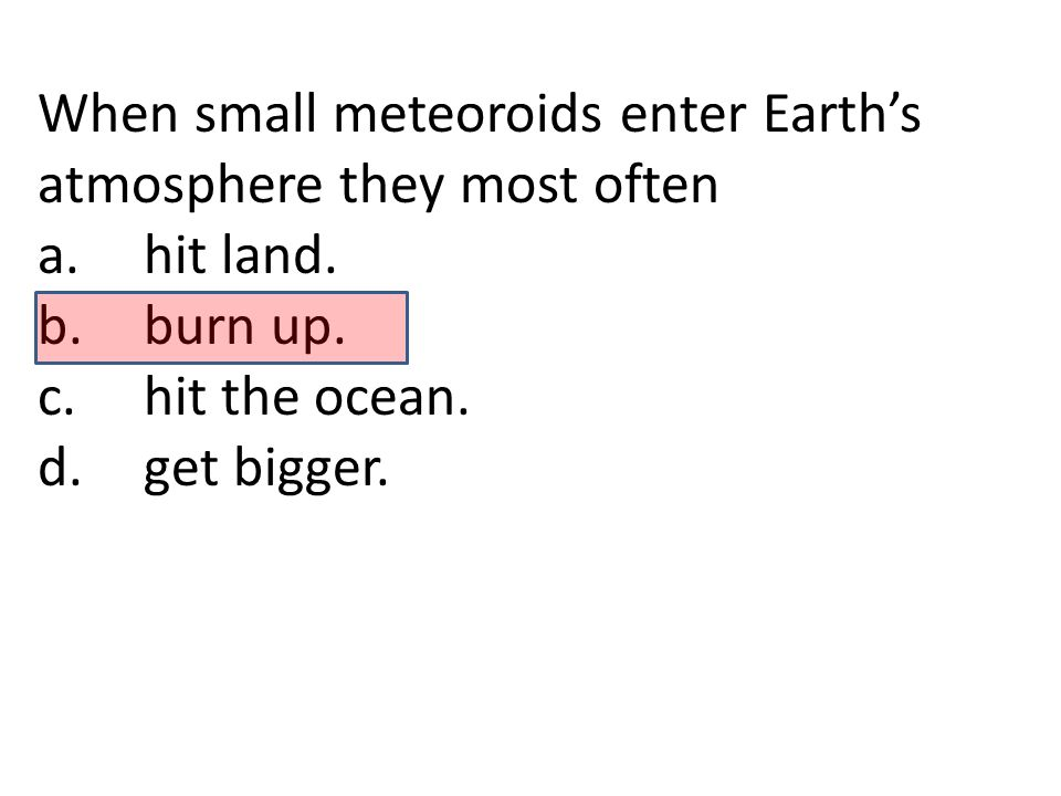 When small meteoroids enter Earth's atmosphere they most often