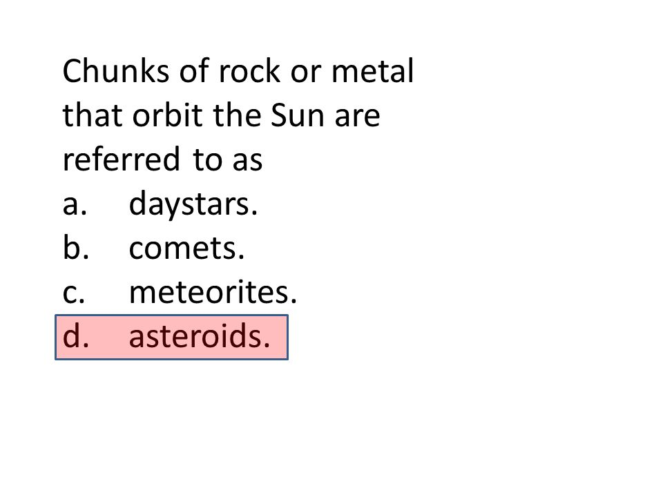 Chunks of rock or metal that orbit the Sun are referred to as