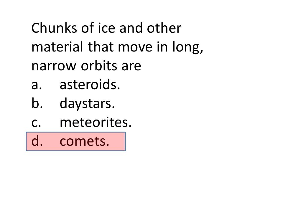 Chunks of ice and other material that move in long, narrow orbits are