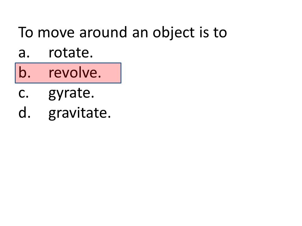 To move around an object is to