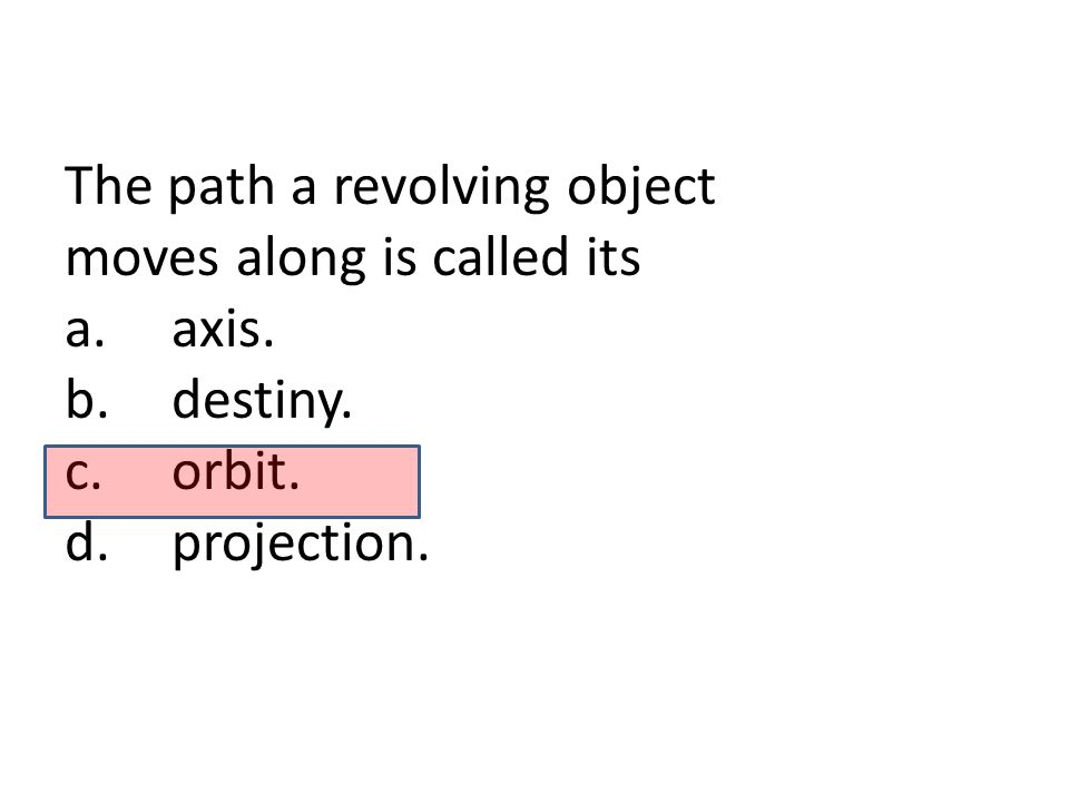 The path a revolving object moves along is called its