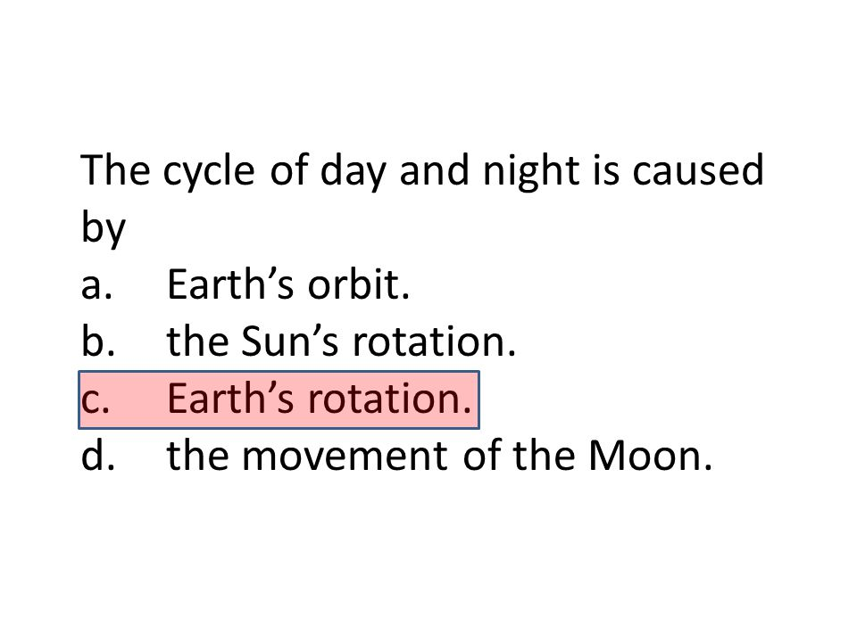 The cycle of day and night is caused by