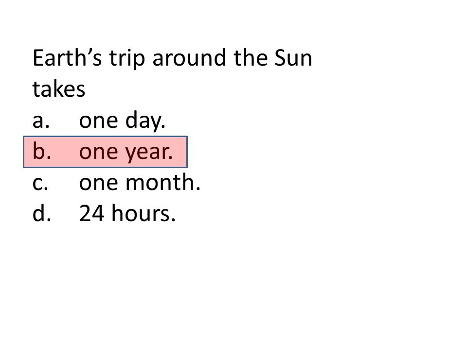 Earth's trip around the Sun takes