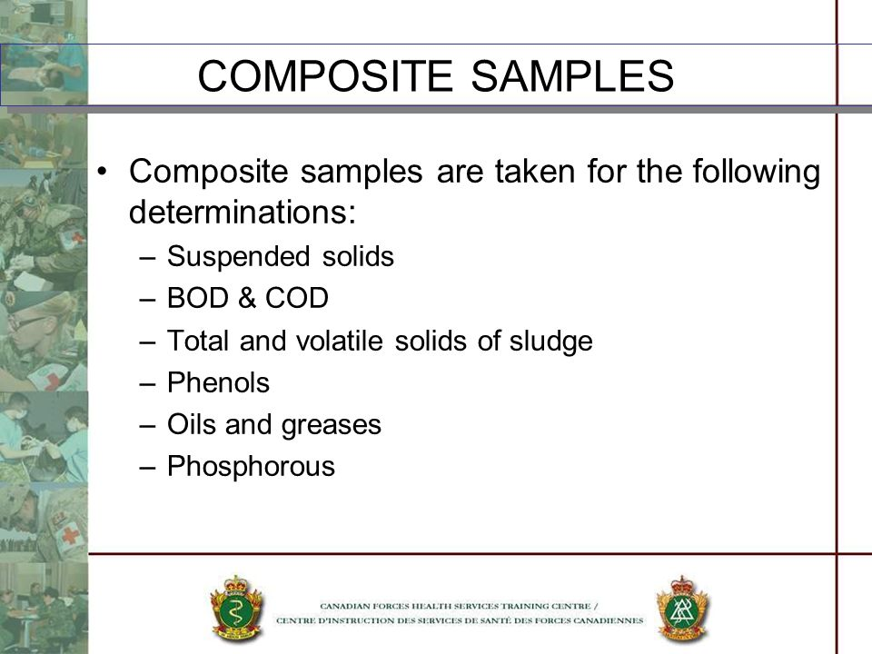 COMPOSITE SAMPLES Composite samples are taken for the following determinations: Suspended solids. BOD & COD.