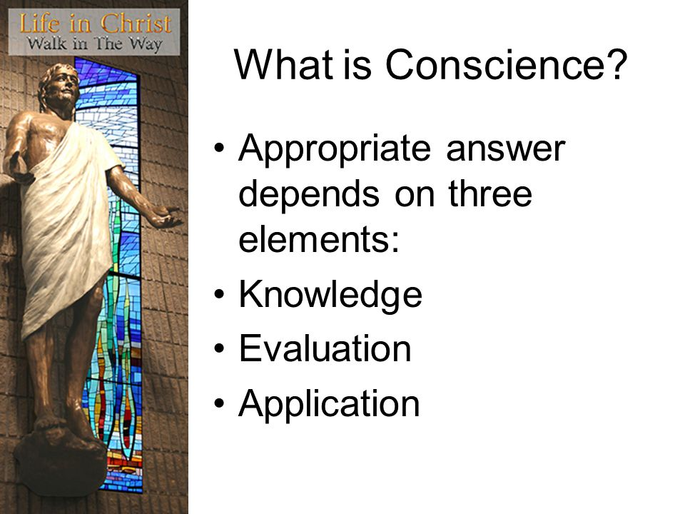 What is Conscience Appropriate answer depends on three elements: