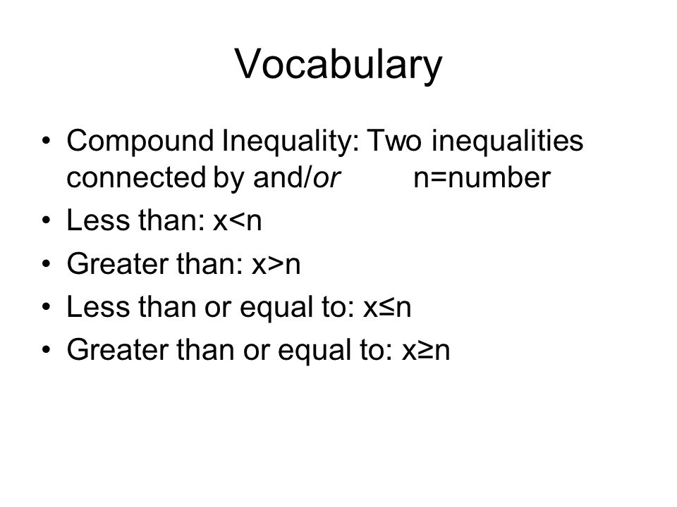 Vocabulary Compound Inequality: Two inequalities connected by and/or n=number. Less than: x<n.