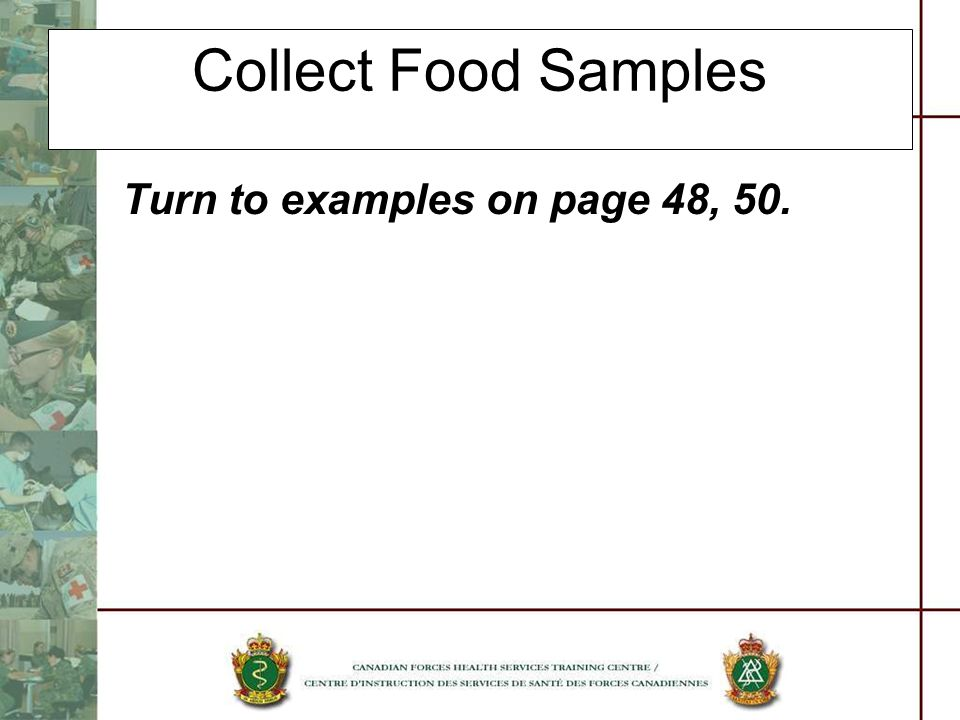 Collect Food Samples Turn to examples on page 48, 50.