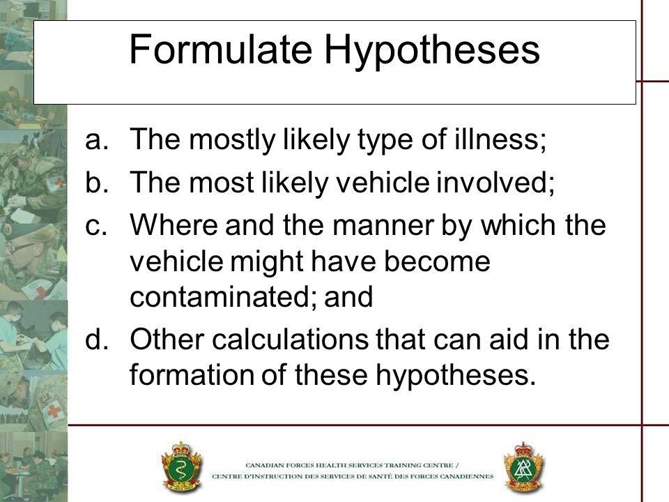 Formulate Hypotheses The mostly likely type of illness;