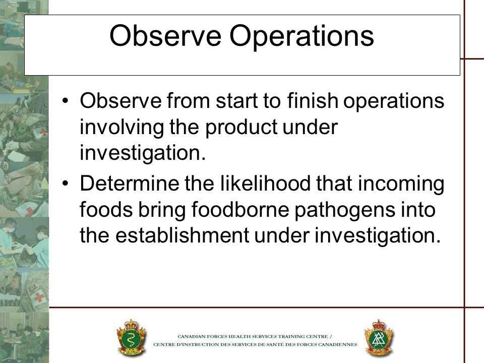 Observe Operations Observe from start to finish operations involving the product under investigation.