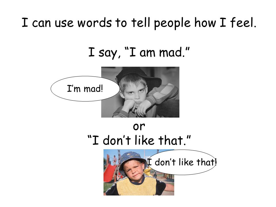 I can use words to tell people how I feel.