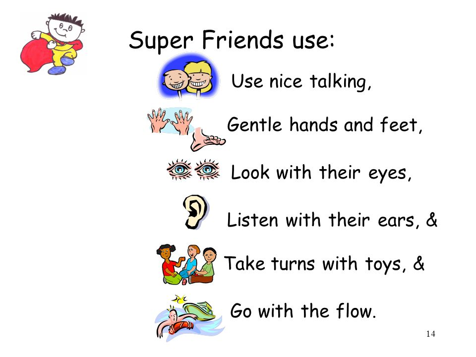 Super Friends use: Use nice talking, Gentle hands and feet,