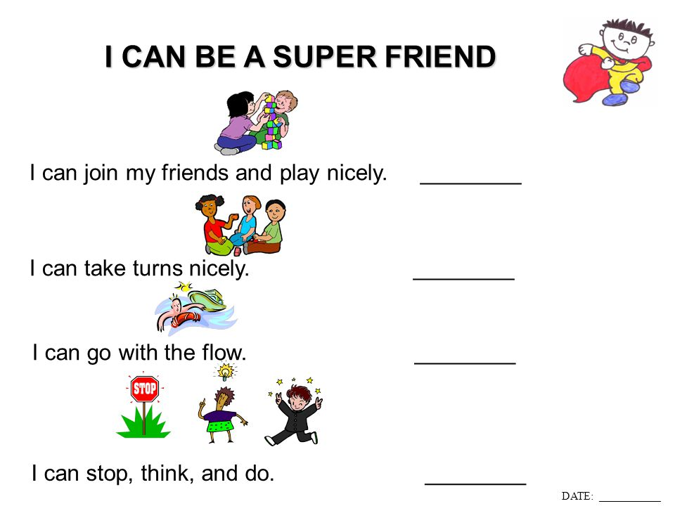 I CAN BE A SUPER FRIEND I can join my friends and play nicely. ________. I can take turns nicely. ________.