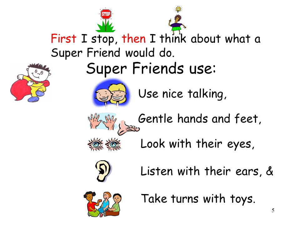 Super Friends use: First I stop, then I think about what a
