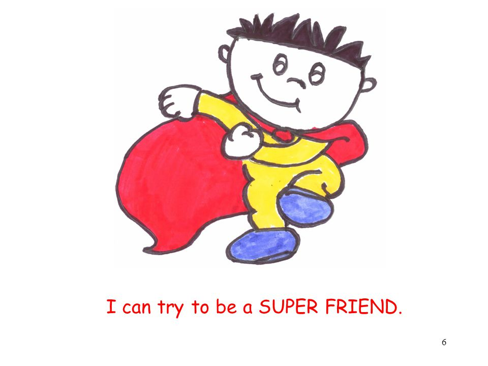 I can try to be a SUPER FRIEND.