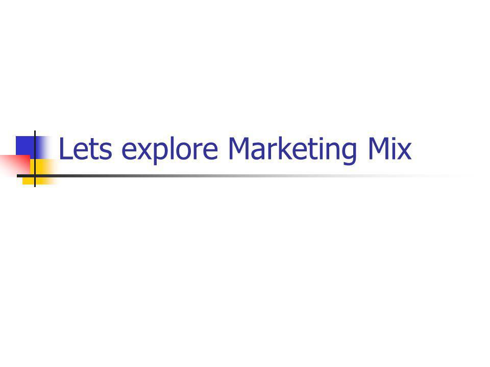Lets explore Marketing Mix