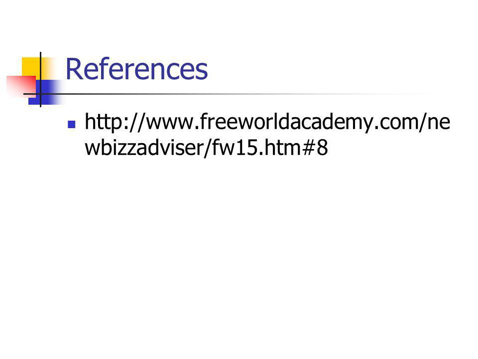 References http://www.freeworldacademy.com/newbizzadviser/fw15.htm#8