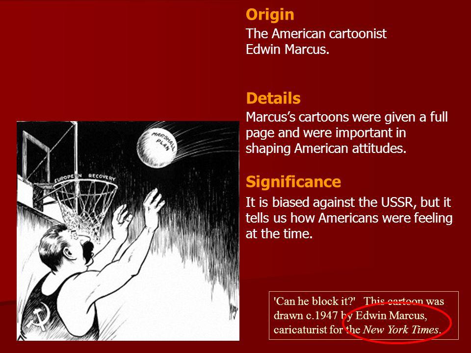 Origin Details Significance The American cartoonist Edwin Marcus.