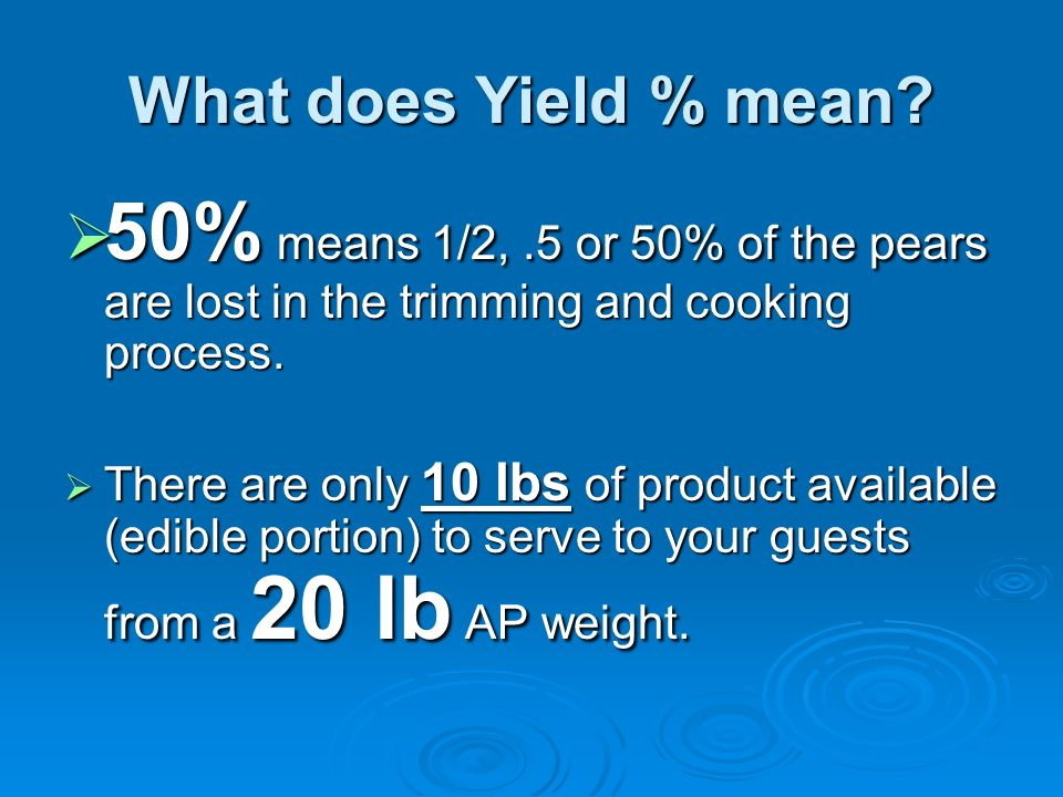 What does Yield % mean 50% means 1/2, .5 or 50% of the pears are lost in the trimming and cooking process.