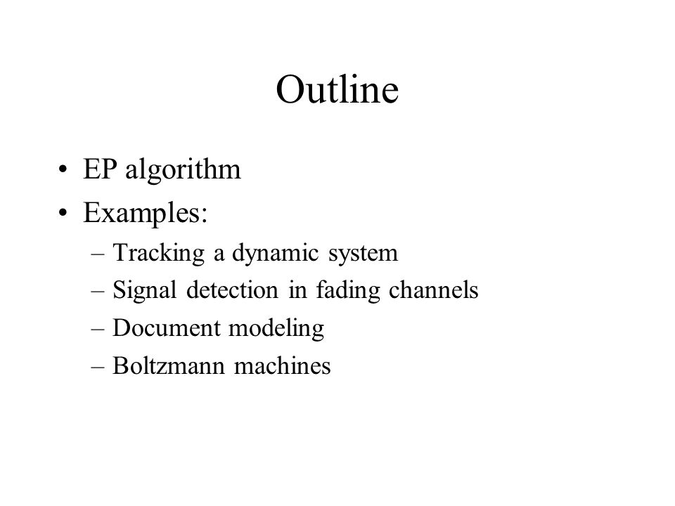 Outline EP algorithm Examples: Tracking a dynamic system
