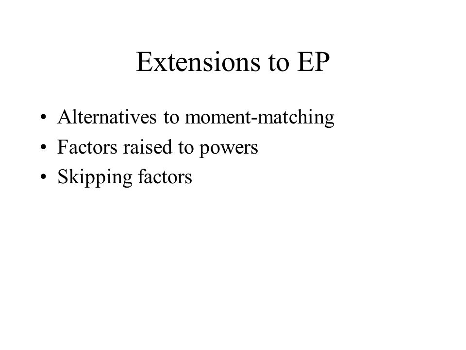 Extensions to EP Alternatives to moment-matching