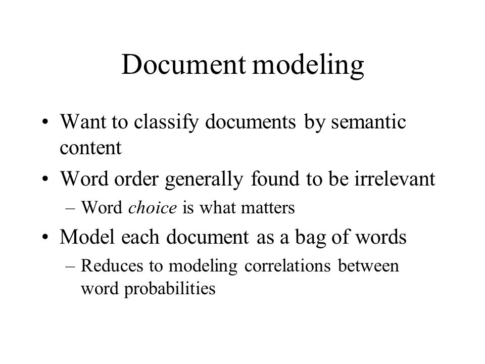 Document modeling Want to classify documents by semantic content