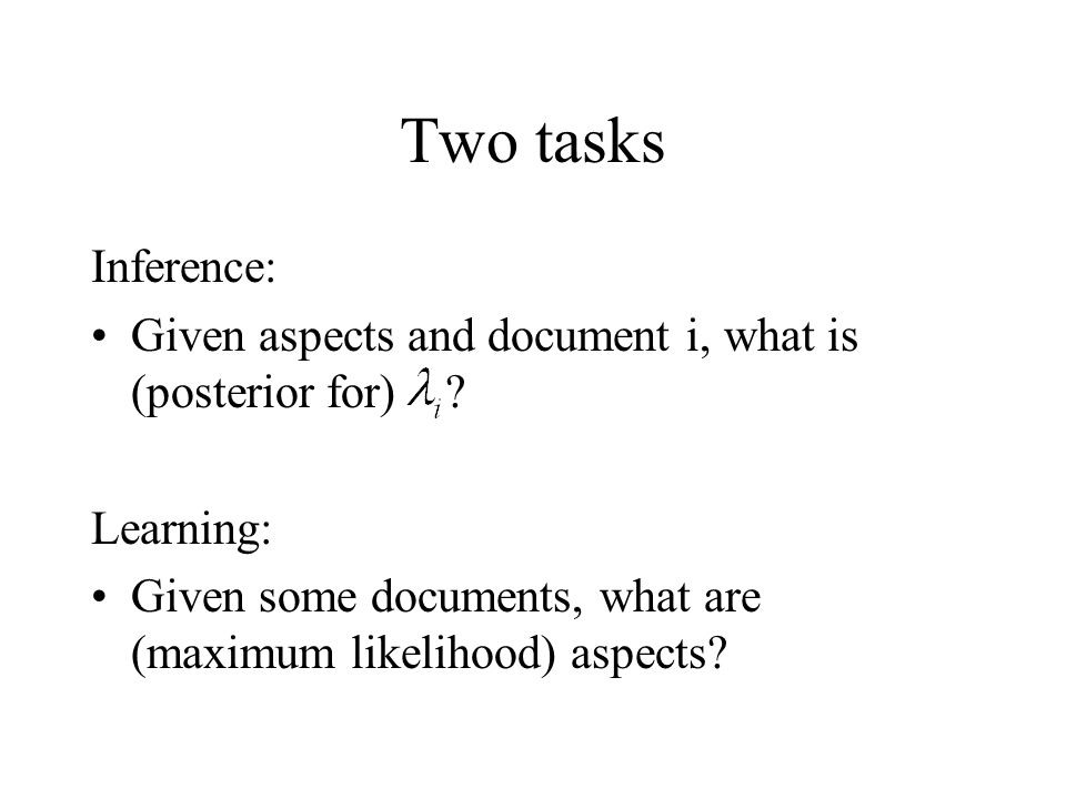 Two tasks Inference: Given aspects and document i, what is (posterior for) Learning: