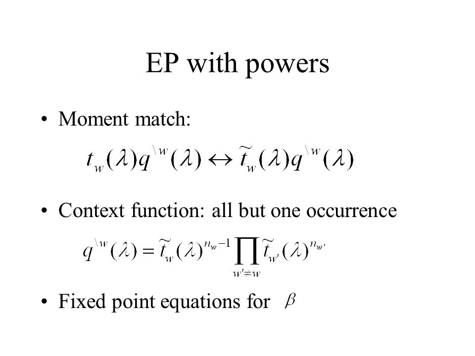 EP with powers Moment match: Context function: all but one occurrence