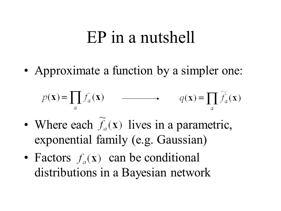 EP in a nutshell Approximate a function by a simpler one: