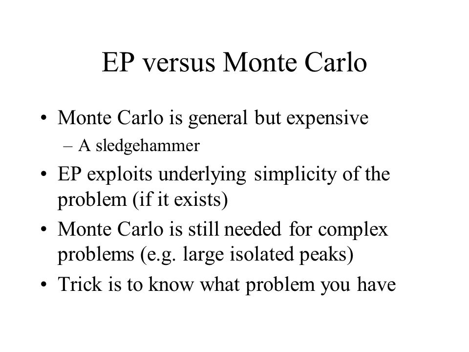 EP versus Monte Carlo Monte Carlo is general but expensive