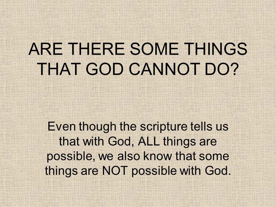 ARE THERE SOME THINGS THAT GOD CANNOT DO