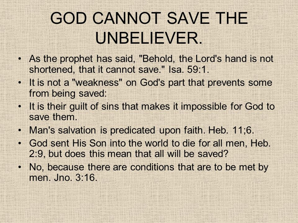 GOD CANNOT SAVE THE UNBELIEVER.