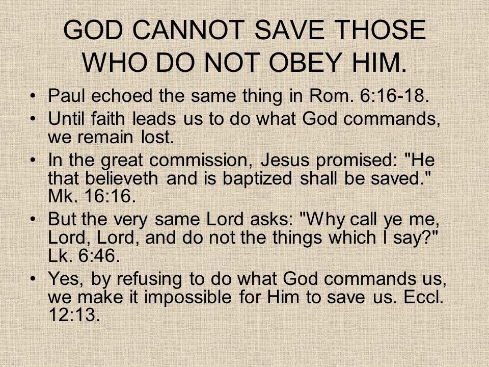 GOD CANNOT SAVE THOSE WHO DO NOT OBEY HIM.