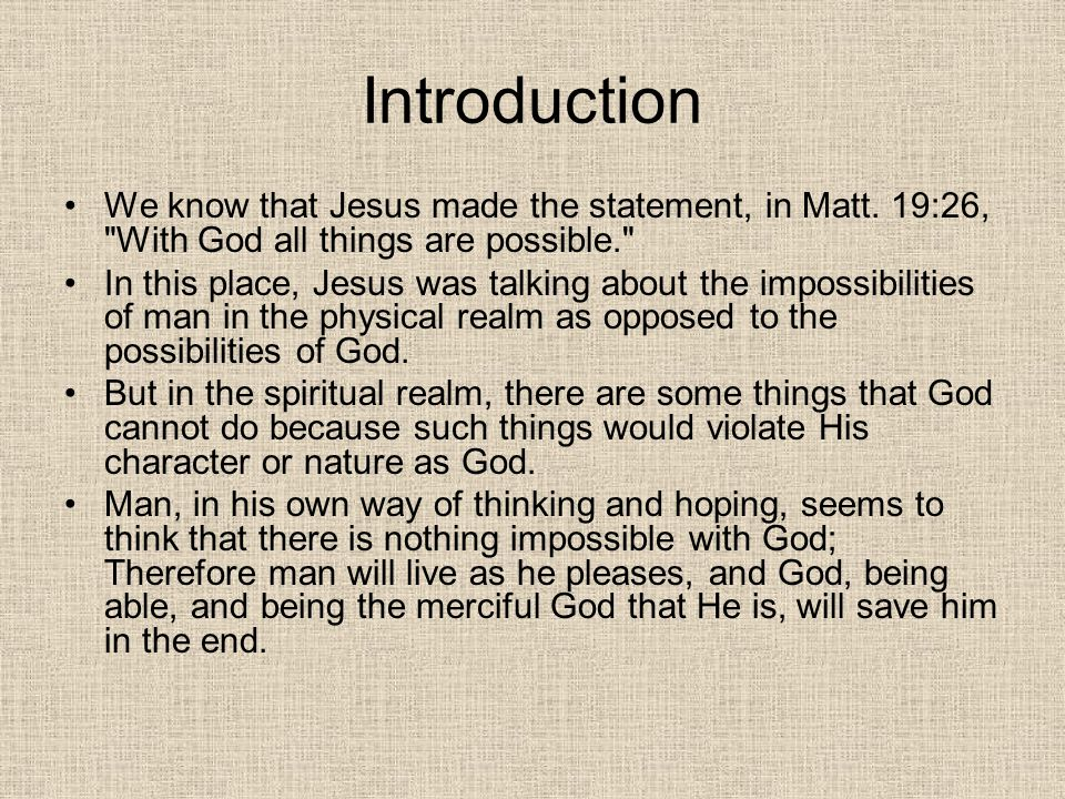 Introduction We know that Jesus made the statement, in Matt. 19:26, With God all things are possible.