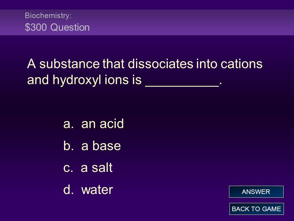 Biochemistry: $300 Question