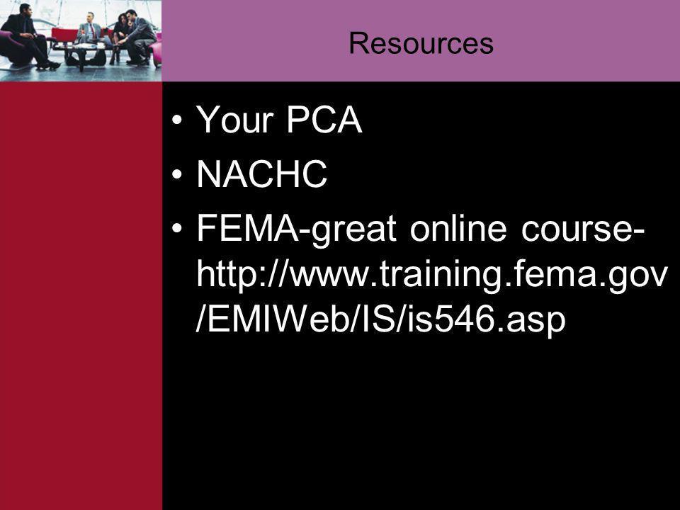 Resources Your PCA NACHC FEMA-great online course-http://www.training.fema.gov/EMIWeb/IS/is546.asp