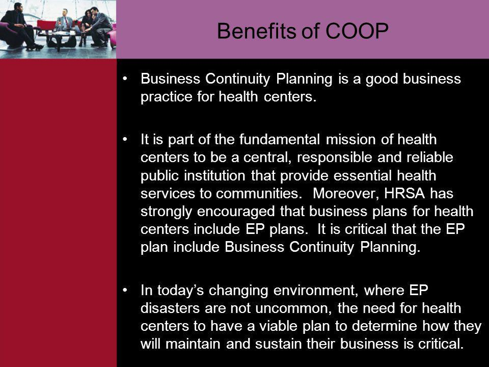 Benefits of COOP Business Continuity Planning is a good business practice for health centers.