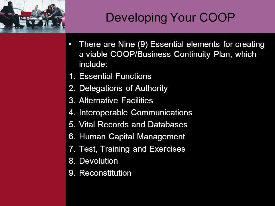 Developing Your COOP There are Nine (9) Essential elements for creating a viable COOP/Business Continuity Plan, which include: