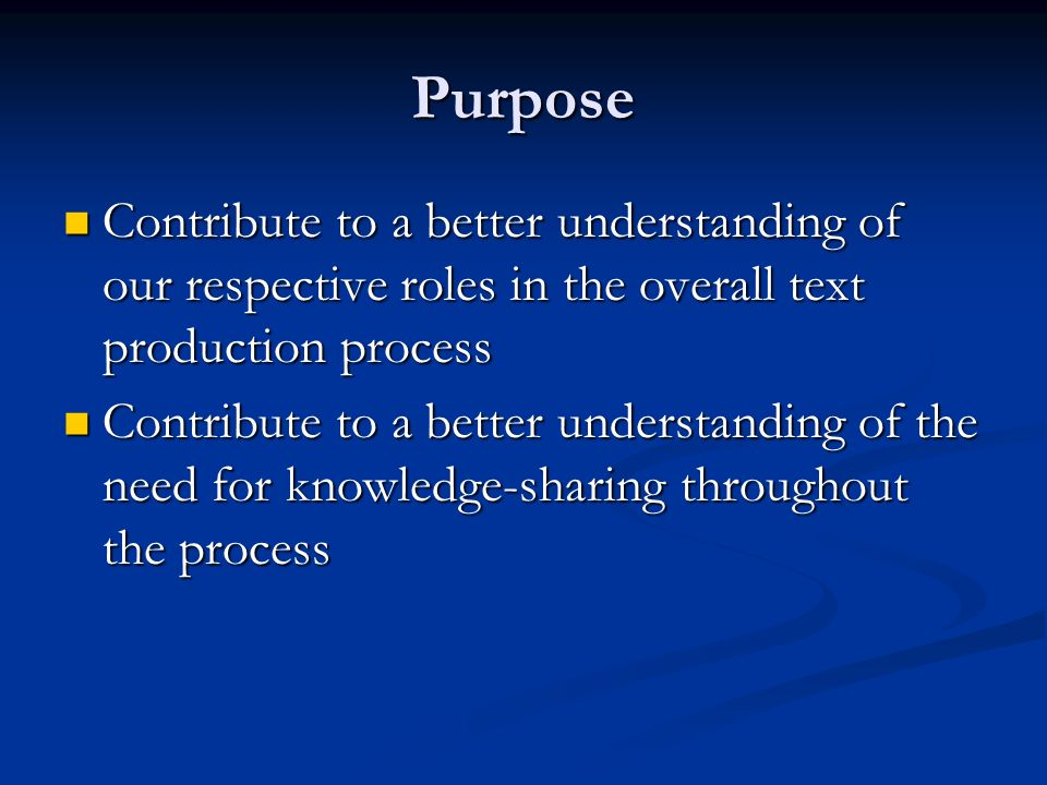 Purpose Contribute to a better understanding of our respective roles in the overall text production process.