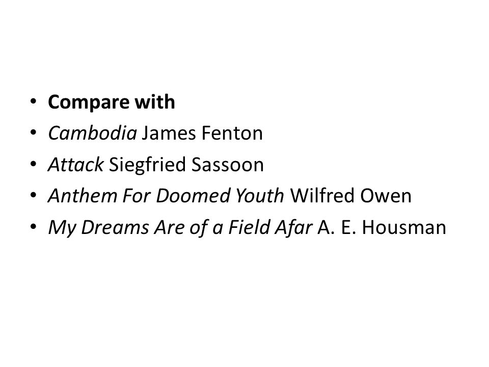 Compare with Cambodia James Fenton. Attack Siegfried Sassoon. Anthem For Doomed Youth Wilfred Owen.