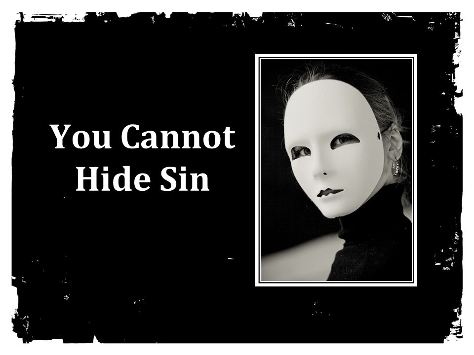 You Cannot Hide Sin