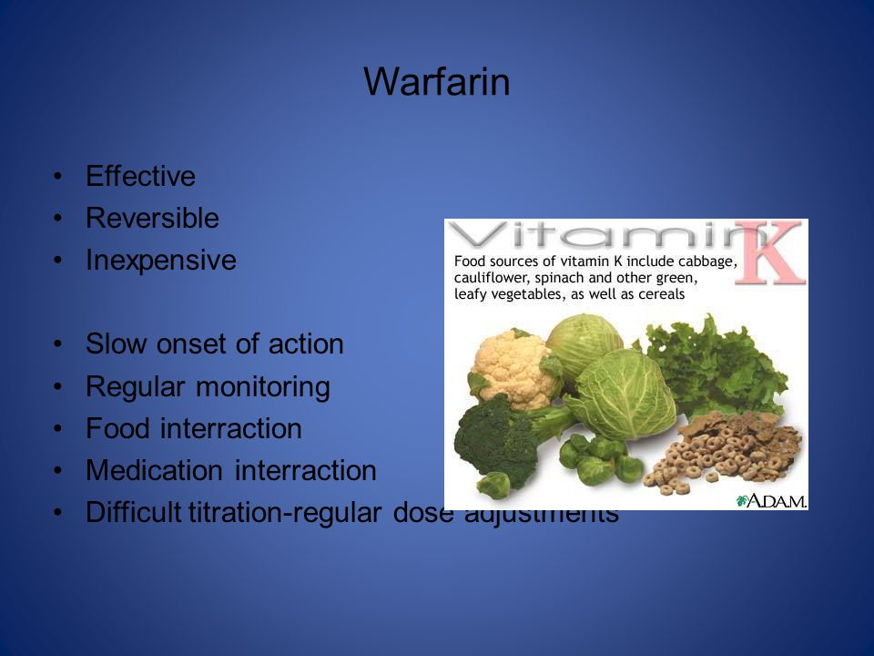 Warfarin Effective Reversible Inexpensive Slow onset of action