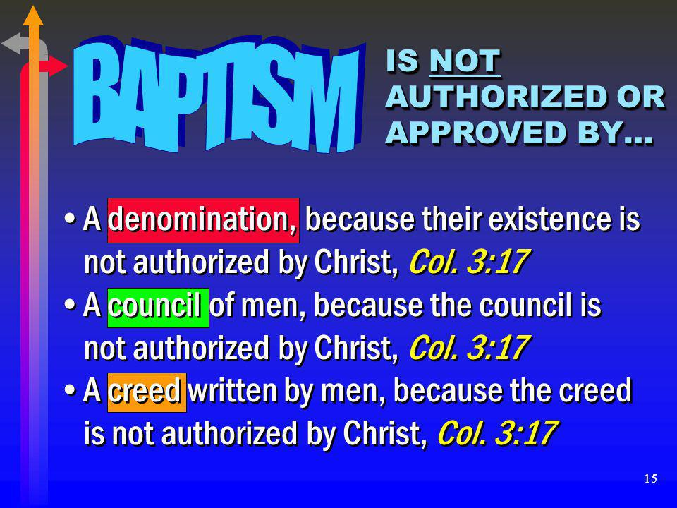 BAPTISM IS NOT AUTHORIZED OR APPROVED BY… A denomination, because their existence is not authorized by Christ, Col. 3:17.